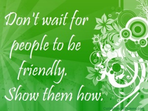 Dont-wait-for-people-to-be-friendly